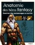 Anatomie des h�ros fantasy : Dessiner des personnages en action - Glenn Fabry