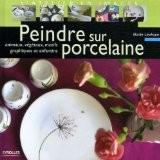 Peindre sur porcelaine : Animaux, végétaux, motifs graphiques et enfantins - Marie Levêque