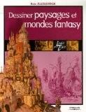 Dessiner paysages et mondes fantasy - Rob Alexander