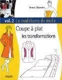 Le modélisme de mode : Tome 2, Coupe à plat, les transformations - Teresa Gilewska