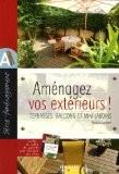 Amenagez vos extérieurs ! Terrasses, balcons et mini-jardins : Avec un cahier Découpez vos gabarits ! - Patricia Louchard