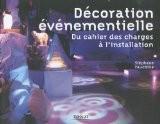 La décoration événementielle : Du cahier des charges à l'installation - Stéphane Fauchille
