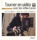 Tourner en vidéo HD avec les reflex Canon : EOS 5D Mark II, EOS 7D, EOS 1D Mark IV - Sébastien Devaud