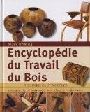 Encyclopédie du Travail du Bois : Techniques et modèles: menuiserie, tournage, scupture, finitions - Mark Ramuz