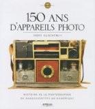 150 ans d'appareils photo : Histoire de la photographie du daguerréotype au numérique - Todd Gustavson