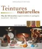 Teintures naturelles : Plus de 130 recettes expérimentées et partagées Grand teint - Petit teint - Karin Delaunay-Delfs