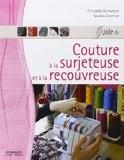 Guide de couture à la surjeteuse et à la recouvreuse - Christelle Beneytout