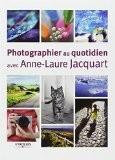 Photographier au quotidien avec Anne-Laure Jacquart - Anne-Laure Jacquart