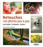 Retouchez vos photos pas à pas : Luminosité, contraste, couleur - Anne-Laure Jacquart