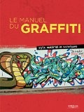 Le Manuel du Graffiti : Style, matériel et techniques - Collectif