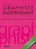 Profession graphiste indépendant : Statuts sociaux et fiscaux, Droit d'auteur, Aspects commerciaux,  Pratiques à l'épreuve - Julien Moya