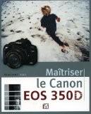 Maîtriser le Canon EOS 350D - Vincent Luc