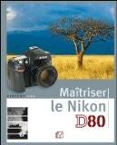 Maîtriser le Nikon D80 - Vincent Luc