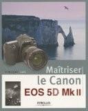Maîtriser le Canon EOS 5D Mk II - Vincent Luc
