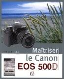 Maîtriser le Canon EOS 500D - Vincent Luc