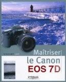 Maîtriser le Canon EOS 7D - Vincent Luc
