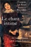 Le chant intime : De l'interprétation de la mélodie française - François Le Roux