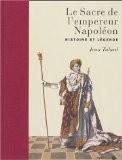 Le Sacre de l'empereur Napoléon: Histoire et légende - Jean Tulard