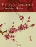 Fleurs à l'aquarelle : La tradition chinoise - Rebecca Yue