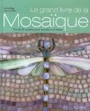 Le grand livre de la mosaïque : Plus de 25 créations pour le jardin et la maison - Emma Biggs