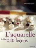 L'aquarelle : Initiation en 10 leçons - Patricia Seligman