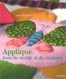 Appliqué, Jeux de motifs et de couleurs : 40 ouvrages tout doux - Sylvie Blondeau