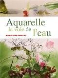 Aquarelle, la voie de l'eau - Jean-Claude Chaillou