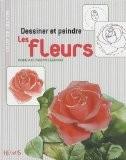 Dessiner et peindre les fleurs - Patricia Legendre