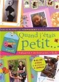 Quand j'étais petit... : Naissance, anniversaires, école, plus de 70 projets de scrapbooking autour de l'enfance - Marie-Noëlle Derez