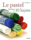 Le pastel : Initiation en 10 leçons - Ian Sidaway