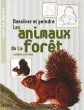 Dessiner et peindre les animaux de la for�t - Sandrine Lefebvre