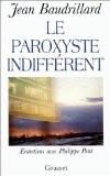 Le paroxyste indifférent - Jean Baudrillard