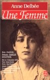 Une femme : suivi de 1 - article de Mathias Morhardt paru dans le Mercure de France en mard 1898 (Extrait) et 2 - chronologie (Camille Claudel, Auguste Rodin, Paul Claudel, Epoque) - Delbee