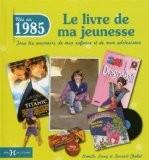1985, LE LIVRE DE MA JEUNESSE - LAURENT CHOLLET