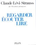Regarder écouter lire - Claude Lévi-Strauss