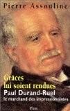 Grâce lui soit rendue : Paul-Durand Ruel, le marchand des impressionnistes - Pierre Assouline