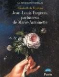 Jean-Louis Fargeon, parfumeur de Marie-Antoinette - Elisabeth de Feydeau