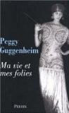 Ma vie et mes folies - Peggy Guggenheim