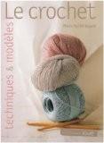Le crochet : Techniques et mod�les - Marie-No�lle Bayard