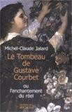 Le Tombeau de Gustave Courbet ou l'enchantement du réel - Michel-Claude Jalard