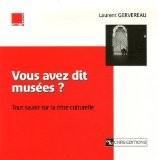 Vous avez dit musées ? : Tout savoir sur la crise culturelle - Laurent Gervereau