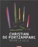 Christian de Portzamparc : Rêver la ville - Sophie Trelcat