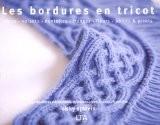 Les bordures en tricot : Côtes, volants, dentelles, franges, fleurs, points et picots, 350 bordures décoratives indispensables à votre répertoire - Nicky Epstein