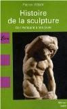 Histoire de la sculpture : De l'Antiquité à nos jours - Patrick Weber