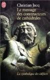 Le message des constructeurs des cathédrales : La symbolique des édifices - Christian Jacq
