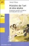 Histoire de l'art et des styles : Architecture, peinture, sculpture de l'Antiquité à nos jours - Patrick Weber