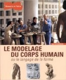 Le modelage du corps humain ou le langage de la forme - Jean Letourneur