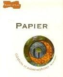 Papier : Créations et métamorphoses - Martine Paulais
