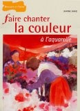 Faire chanter la couleur � l'aquarelle - Jeanne Dobie