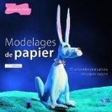 Modelages de papier : Plus de 25 réalisations en papier mâché, originales et amusantes - James C. Cochrane